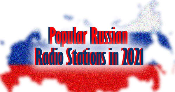 Most Popular Russian Radio Stations in 2021