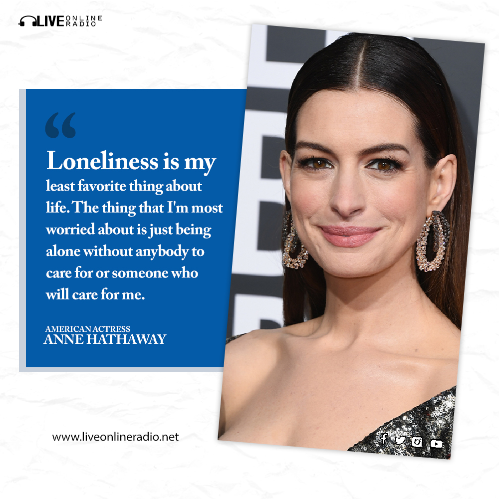 Anne Hathaway Quote: Loneliness is my least favorite thing about life…